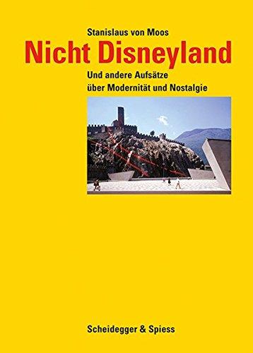 Nicht Disneyland: Und andere Aufsätze über Modernität und Nostalgie (Disneyland Kunst)