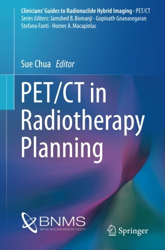 PET/CT in Radiotherapy Planning (Clinicians' Guides to Radionuclide Hybrid Imaging)