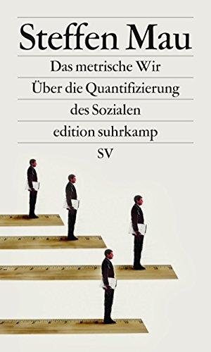Das metrische Wir: Über die Quantifizierung des Sozialen (edition suhrkamp)