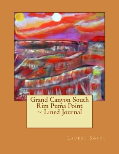 Grand Canyon South Rim Puma Point ~ Lined Journal (Fine Art Rainbow Journal Collection~ Soli Deo Gloria) Rainbow Rim
