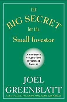 The Big Secret for the Small Investor: A New Route to Long-Term Investment Success de [Greenblatt, Joel]