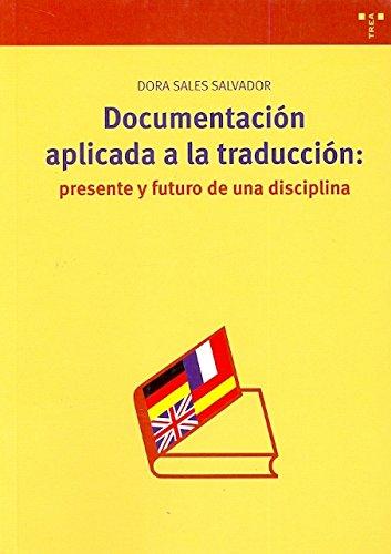 Documentación aplicada a la traducción: presente y futuro de una disciplina (Biblioteconomía y Administración Cultural) por Dora Sales Salvador