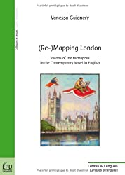 (Re-)Mapping London : Visions of the metropolis in the contemporary novel in english