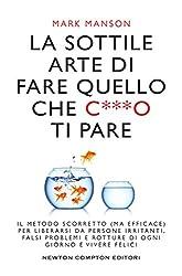 La sottile arte di fare quello che c***o ti pare (Italian Edition)