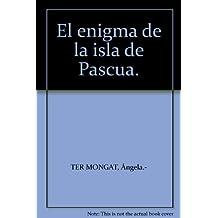 El enigma de la isla de Pascua. [Tapa blanda] by TER MONGAT, Ángela.-
