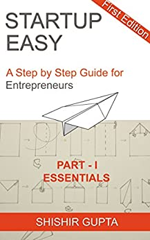 Startup Easy - Part 1: The Essentials: A Step by Step Guide for Entrepreneurs by [Gupta, Shishir]