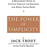 The Power Of Simplicity: A Management Guide to Cutting Through the Nonsense and Doing Things Right by Jack Trout (2001-01-20)