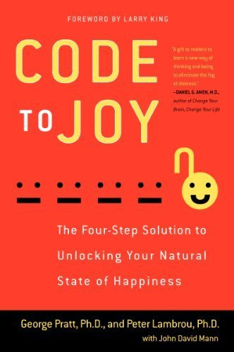 Code to Joy: The Four-Step Solution to Unlocking Your Natural State of Happiness by Pratt, George, Lambrou, Peter, Mann, John David (2013) Paperback