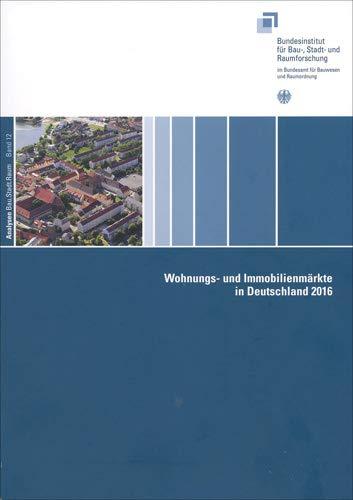 Wohnungs- und Immobilienmärkte in Deutschland 2016 (Analysen Bau.Stadt.Raum)
