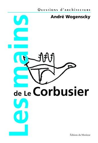 Les mains de Le Corbusier: André Wogenscky