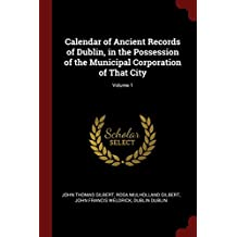 Calendar of Ancient Records of Dublin, in the Possession of the Municipal Corporation of That City; Volume 1