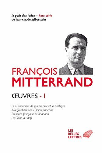 Œuvres I: Les Prisonniers de guerre devant la politique ; Aux frontières de l'Union Française ;  Présence française et abandon ;  La Chine au défi