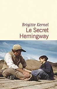 Le secret Hemingway par Brigitte Kernel