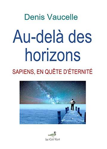 AU-DELA DES HORIZONS: SAPIENS, EN QUETE DETERNITE (French Edition ...