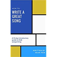 Write a Great Song: A 15 Day Introductory Guide to R&B Songwriting