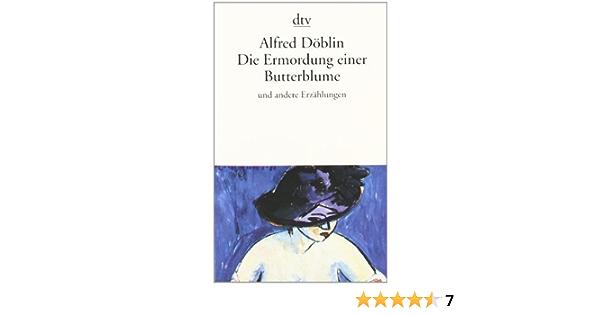 Die Ermordung Einer Butterblume Und Andere Erzählungen Dtv Fortsetzungsnummer 10 Band 13199 Amazon De Althen Christina Döblin Alfred Bücher