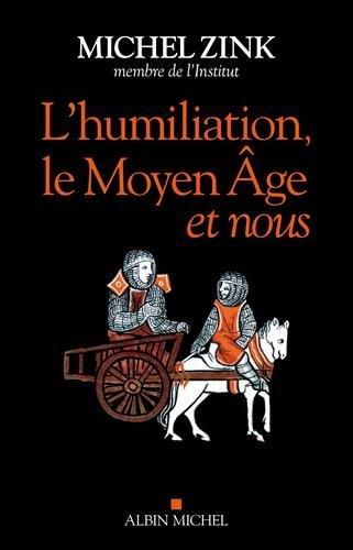 L'Humiliation, le Moyen ge et nous