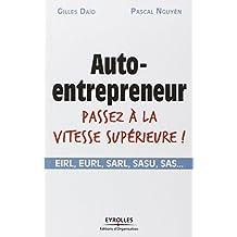 Auto-entrepreneur, passez à la vitesse supérieure ! : EIRL, EURL, SARL, SASU, SAS...