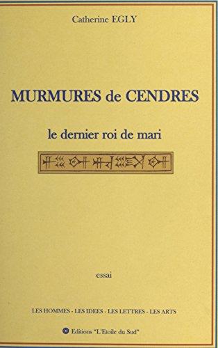 Murmures de cendres : le dernier roi de Mari (French Edition)