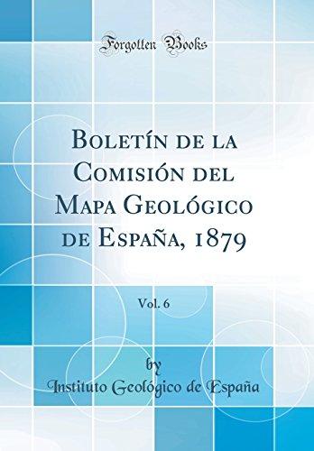Boletín de la Comisión del Mapa Geológico de España, 1879, Vol. 6 (Classic Reprint) por Instituto Geológico de España
