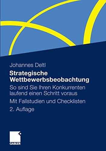 Strategische Wettbewerbsbeobachtung: So sind Sie Ihren Konkurrenten laufend einen Schritt voraus. Mit Fallstudien und Checklisten (German Edition)