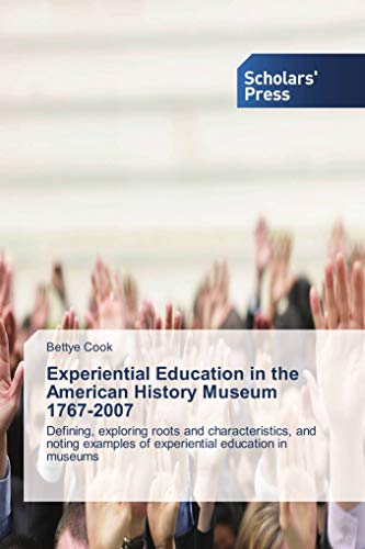 Experiential Education in the American History Museum 1767-2007: Defining, exploring roots and characteristics, and noting examples of experiential education in museums par Bettye Cook