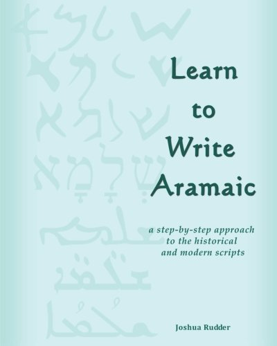 Learn to Write Aramaic: A Step-by-Step Approach to the Historical & Modern Scripts