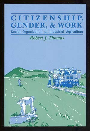Citizenship, Gender and Work: Social Organization of Industrial Agriculture by Thomas (1992-07-01) par Thomas