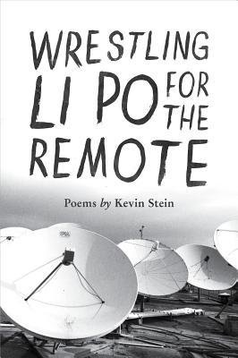 [(Wrestling Li Po for the Remote)] [Author: Kevin Stein] published on (March, 2013)
