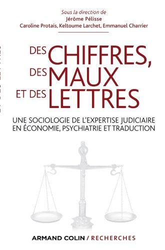 Des chiffres des maux et des lettres: Une sociologie de l'expertise judiciaire en économie, psychiatrie et traduction par Jérôme Pélisse