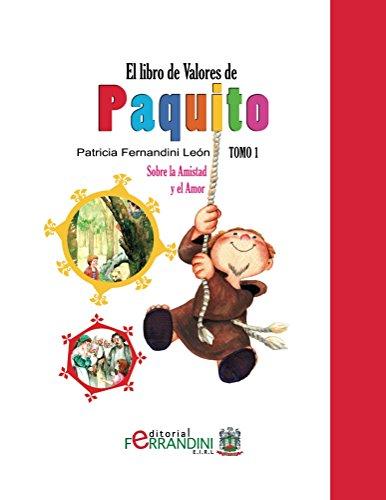 El Libro de Valores de Paquito-LIBRO INFANTIL: TOMO 1: Sobre la amistad y el amor por Patricia León
