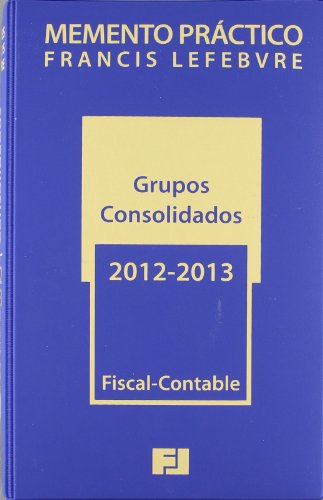 Memento Práctico Grupos Consolidados 2012-2013: Fiscal-Contable (Mementos Practicos) por Francis Lefebvre