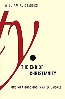 The End of Christianity di [Dembski, William A.]