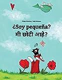 ¿Soy pequeña? Mi lahana ahe?: Libro infantil ilustrado español-maratí (Edición bilingüe)