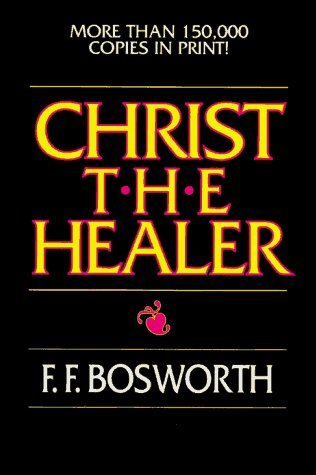 Christ, the Healer by F. F. Bosworth (1975-06-05)