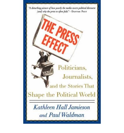 [(The Press Effect: Politicians, Journalists, and the Stories That Shape the Political World)] [Author: Kathleen Hall Jamieson] published on (April, 2004)