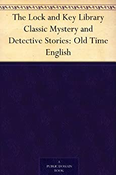 The Lock and Key Library Classic Mystery and Detective Stories: Old Time English (English Edition) par [Maturin, Charles Robert, De Quincey, Thomas, Thackeray, William Makepeace, Dickens, Charles, Lytton, Edward Bulwer Lytton, Sterne, Laurence]