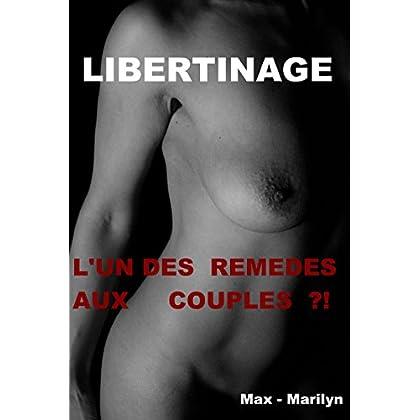 LIBERTINAGE : L'UN DES REMEDES AUX COUPLES ?: Découverte du libertinage par un couple légitime et amoureux