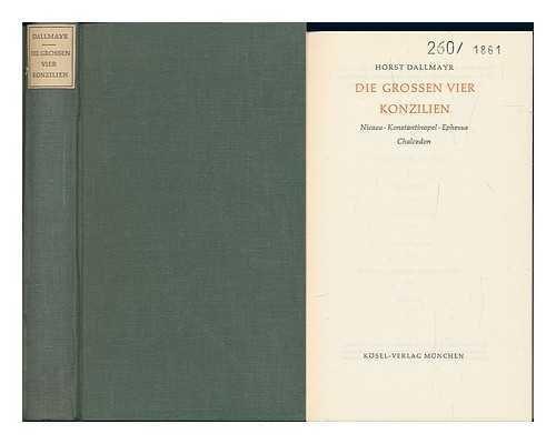 die-grossen-vier-konzilien-nicaea-konstantinopel-ephesus-chalcedon-horst-dallmayr