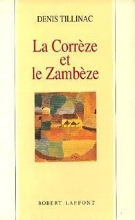 La Corrèze et le Zambèze - Denis Tillinac - Babelio