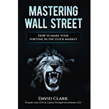 Mastering Wall Street: How to make your fortune in the stock market