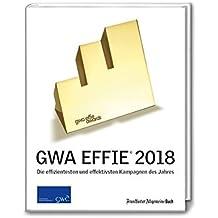 GWA Effie® Award 2018: Die effizientesten und effektivsten Kampagnen des Jahres (GWA Jahrbücher)