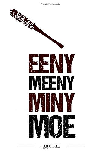 EENY MEENY MINY MOE: Lucille: The walking dead notebook, 100 lined pages, 6x9'' por MovieNotebooks