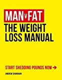 Man v Fat: The Weight-Loss Manual by Andrew Shanahan
