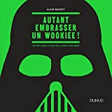 Autant embrasser un Wookiee ! 100 répliques cultes de la saga Star Wars