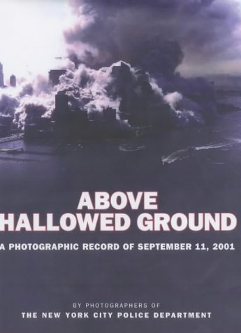 Above Hallowed Ground: A Photographic Record of September 11, 2001 by New York City Police Department (Photographer) (5-Sep-2002) Hardcover