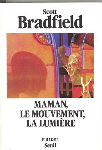 Maman, le Mouvement, la Lumière par Scott Bradfield
