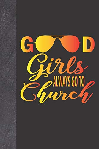 Good Girls Always Go To Church: Summer Theme Devotional Motivational Note Taking Sermon Lined Writing Journal With An Awesome Nice Girl Quote