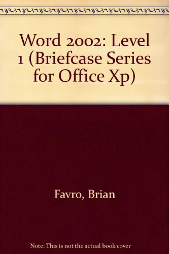 Word 2002: Level 1 (Briefcase Series for Office XP) por Brian Favro