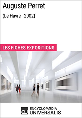 Auguste Perret (Le Havre - 2002): Les Fiches Exposition d'Universalis